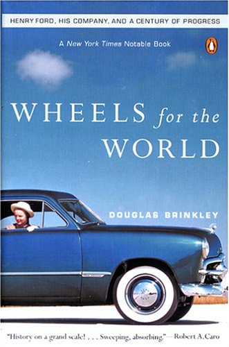 Wheels for the World : Henry Ford, His Company, and a Century of Progress