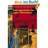 Kulturgeschichte des späten Mittelalters: Von 1200 bis 1500 n.Chr