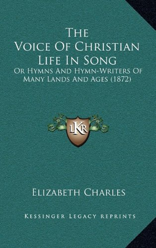The Voice of Christian Life in Song: Or Hymns and Hymn-Writers of Many Lands and Ages (1872)