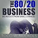 The 80/20 Business: Big Results from Small Changes (       UNABRIDGED) by Todd Nuckols Narrated by Gregg A. Rizzo