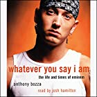 Whatever You Say I Am: The Life and Times of Eminem Hörbuch von Anthony Bozza Gesprochen von: Josh Hamilton
