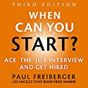 When Can You Start? Ace the Job Interview and Get Hired, Third Edition Audiobook by Paul Freiberger Narrated by Todd Ethridge