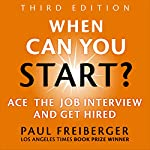 When Can You Start? Ace the Job Interview and Get Hired, Third Edition | Paul Freiberger
