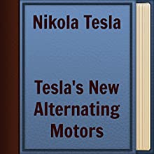 Nikola Tesla: Tesla's New Alternating Motors (       UNABRIDGED) by Nikola Tesla Narrated by Anastasia Bertollo
