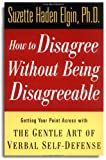 How to Disagree Without Being Disagreeable: Getting Your Point Across with the Gentle Art of Verbal Self-Defense (0471157058) by Elgin, Suzette Haden