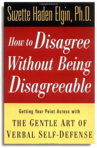 How to Disagree Without Being Disagreeable: Getting Your Point Across with the Gentle Art of Verbal Self-Defense PDF