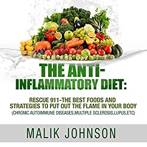 The Anti-Inflammatory Diet: Rescue 911 - The Best Foods and Strategies to Put Out the Flame in Your Body Audiobook