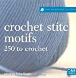 Crochet Stitch Motifs: 250 to Crochet (The Harmony Guides) (1843404265) by Knight, Erika
