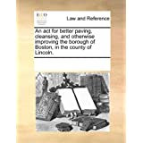 An ACT for Better Paving, Cleansing, and Otherwise Improving the Borough of Boston, in the County of Lincoln