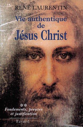 Vie authentique de Jésus Christ : Fondements, preuves et justification (Religieux) gratuit