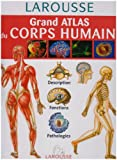 echange, troc Larousse - Grand atlas du corps humain : Description, fonctions, pathologies