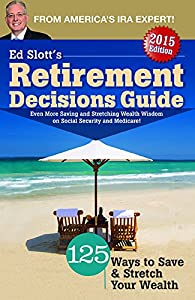 Ed Slott's 2015 Retirement Decisions Guide from IRAHelp, LLC