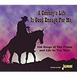 A Cowboy's Life Is Good Enough For Me - 100 Songs Of The Plains And Life In The West [ORIGINAL RECORDINGS REMASTERED] 4CD SET