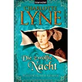 Die zwlfte Nacht: Historischer Romanvon &#34;Charlotte Lyne&#34;