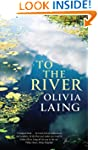 To the River: A Journey Beneath the S...