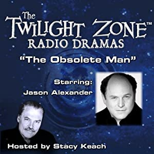 The Obsolete Man: The Twilight Zone Radio Dramas | [Rod Serling]