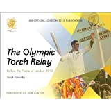 The Olympic Torch Relay : Follow the Flame of London : An Official London 2012 Games Publicationby Ben Ainslie
