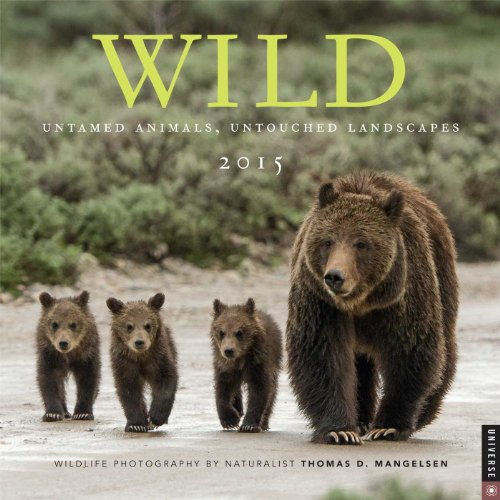 Wild 2015 Wall Calendar: Untamed Animals, Untouched Landscapes