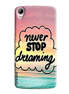 Omnam Motivational Quote Of Never Stop Dreaming Printed Back Cover Case For HTC Desire 828