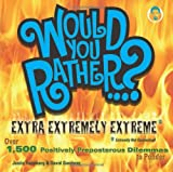 img - for Would You Rather...? Extra Extremely Extreme Edition: More than 1,200 Positively Preposterous Questions to Ponder book / textbook / text book
