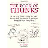 The Book of Thunks: Is Not Going Fishing a Hobby and Other Possibly Impossible Questions to Stretch Your Brain and Annoy Your Friendsby Ian Gilbert