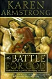 THE BATTLE FOR GOD Fundamentalism in Judaism, Christianity and Islam (0006383483) by Armstrong, Karen