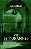 Vie de Mohammed: Texte arabe d'Abou'lfda. Accompagn d'une traduction franaise et de notes par A. Nol des Vergers