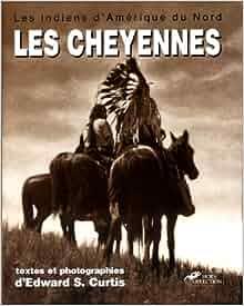 Les indiens d'Amérique du Nord : Les cheyennes, les Arapahos, la