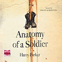 Anatomy of a Soldier Audiobook by Harry Parker Narrated by Finlay Robertson