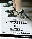 Mistresses of Mayhem: The Book of Women Criminals