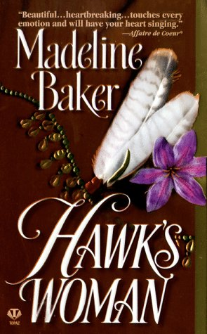 Hawk's Woman (Topaz Historical Romance), MADELINE BAKER