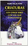 img - for Criaturas / Creatures: Los Otros Seres Con Los Que Vivimos (Enigmas Y Misterios) by Pedro Palao Pons (2004-06-30) book / textbook / text book