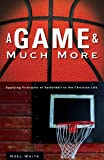 img - for A Game and Much More: Applying Principles of Basketball to the Christian Life book / textbook / text book