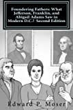 Foundering Fathers: What Jefferson, Franklin, and Abigail Adams Saw in Modern D.C.! Second Edition