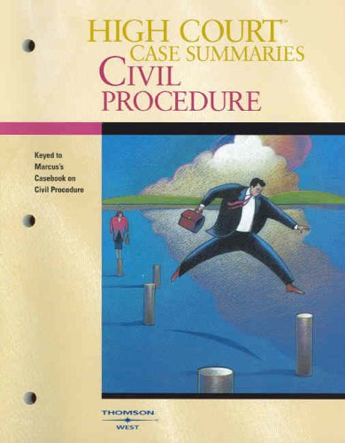 High Court Case Summaries on Civil Procedure (Keyed to Marcus, Fourth Edition)