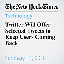 Twitter Will Offer Selected Tweets to Keep Users Coming Back