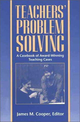 Teachers' Problem Solving: A Casebook of Award-Winning Teaching Cases