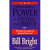 The Transforming Power of Fasting and Prayer: Personal Accounts of Spiritual Renewal ~ Bill Bright