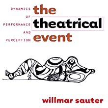 The Theatrical Event: Dynamics of Performance and Perception Audiobook by Willmar Sauter Narrated by Jack Chekijian
