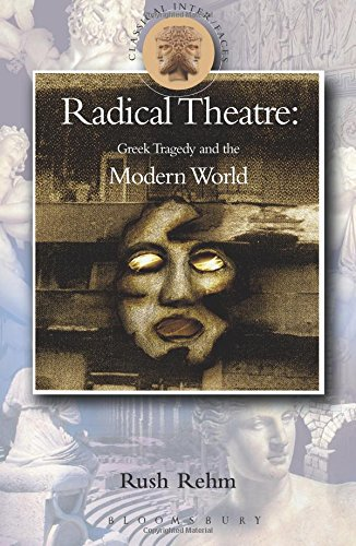 Radical Theatre: Greek Tragedy in the Modern World (Classical Inter/faces)
