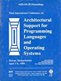 Third International Conference on Architectural Support for Programming Languages and Operating Systems Boston Massachusetts April 3-6, 1989: Asplos-