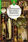 Dictionnaire des métiers d'autrefois par Laurendon
