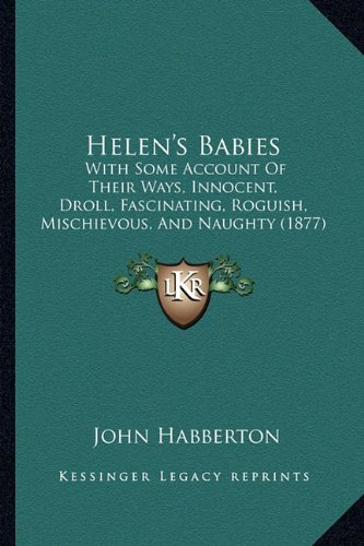 Helen's Babies: With Some Account of Their Ways, Innocent, Droll, Fascinating, Roguish, Mischievous, and Naughty (1877)