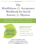 The Mindfulness and Acceptance Workbook for Social Anxiety and Shyness: Using Acceptance and Commitment Therapy to Free Yourself from Fear and Reclaim Your Life