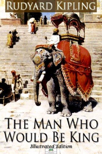 Rudyard Kipling - The Man Who Would Be King (Illustrated Edition)