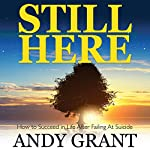 Still Here: How to Succeed in Life After Failing at Suicide | Andy Grant
