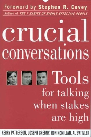 Crucial Conversations: Tools for Talking When Stakes Are...
