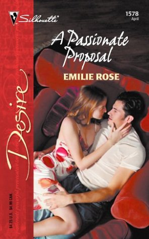 A Passionate Proposal (Silhouette Desire), EMILIE ROSE