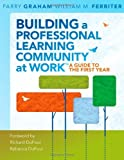img - for Building a Professional Learning Community at Work: A Guide to the First Year [Paperback] [2009] (Author) Parry Graham, William M. Ferriter book / textbook / text book