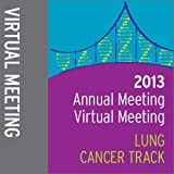 2013 Annual Meeting Virtual Meeting: Lung Cancer Track